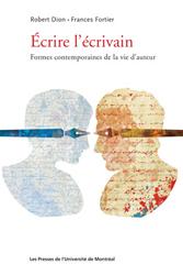 R. Dion et Fr. Fortier, Écrire l'écrivain. Formes contemporaines de la vie d'auteur