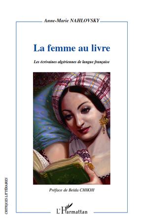 A.-M. Nahlovsky, La femme au livre. Les écrivaines algériennes de langue française