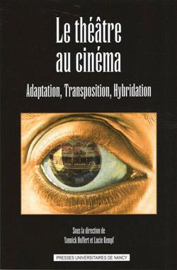 Y. Hoffert & L. Kempf (dir.), Le Théâtre au cinéma. Adaptation, transposition, hybridation