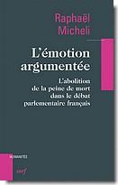 R. Micheli, L'émotion argumentée. L'abolition de la peine de mort dans le débat parlementaire français