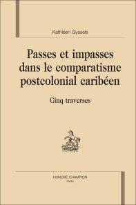 K. Gyssels, Passes et impasses dans le comparatisme postcolonial caribéen. Cinq traverses