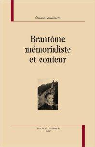 É. Vaucheret, Brantôme mémorialiste et conteur.