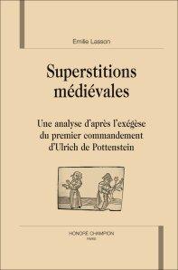 É. Lasson, Superstitions médiévales. Une analyse d'après l'exégèse du premier commandement d'Ulrich de Pottenstein.