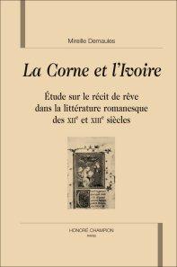 M. Demaules, La Corne et l'Ivoire. Étude sur le récit de rêve dans la littérature romanesque des XIIe et XIIIe siècles.
