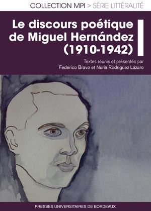 F. Bravo & N. Rodriguez Lazaro (dir.), Le discours poétique de Miguel Hernández (1910-1942)