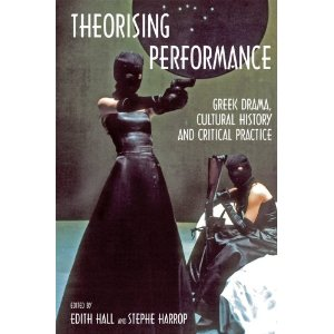 E. Hall, S. Harrop (dir.), Theorizing Performance: Greek Drama, Cultural History, and Critical Practice