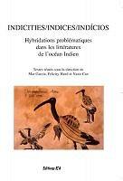 M. Garcia et alii (dir.), Indices. Hybridations problématiques dans les littératures de l'Océan Indien