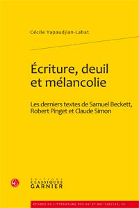 C. Yapaudjian-Labat, Ecriture, deuil et mélancolie. Les derniers textes de Samuel Beckett, Robert Pinget et Claude Simon