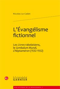 N. Le Cadet, L'Évangélisme fictionnel: les Livres rabelaisiens, le Cymbalum Mundi, L'Heptaméron