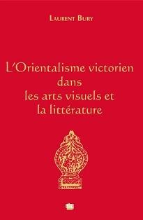 L. Bury, L'Orientalisme victorien dans les arts visuels et la littérature