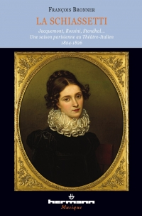 Fr. Bronner, La Schiassetti. Jacquemont, Rossini, Stendhal… Une saison parisienne au Théâtre-Italien. 1824-1826