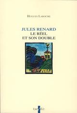 H. Laroche, Jules Renard. Le réel et son double