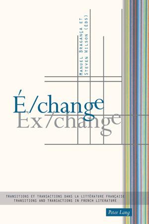 M. Bragança & S. Wilson (dir.), É/change. Transitions et transactions dans la littérature française