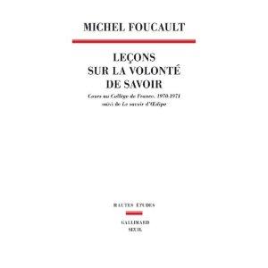 M. Foucault, Leçons sur la volonté de savoir. Cours au Collège de France, 1970-1971