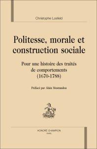 Chr. Losfeld, Politesse, morale et construction sociale. Pour une histoire des traités de comportements (1670-1788)