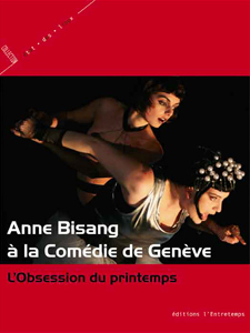 A. Berforini (dir.), Anne Bisang à la Comédie de Genève. L'obsession du printemps