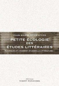 J.-M. Schaeffer, Petite écologie des études littéraires. Pourquoi et comment étudier la littérature ?