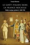 Fr. Moureau, Le Goût italien dans la France rocaille. Théâtre, musique, peinture (v. 1680-1750)
