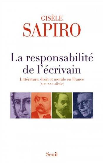 G. Sapiro, La Responsabilité de l'écrivain. Littérature, droit et morale en France (XVIe-XXIe siècle)