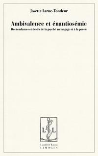 J. Larue-Tondeur, Ambivalence et énantiosémie. Des tendances et désirs de la psyché au langage et à la poésie