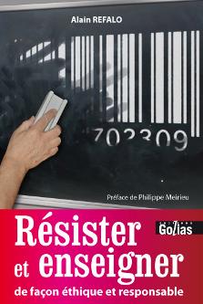 <em>Résister et enseigner de façon éthique et responsable</em>, par Alain Refalo