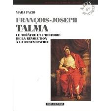 M. Fazio, François-Joseph Talma. Le théâtre et l'histoire de la Révolution à la Restauration