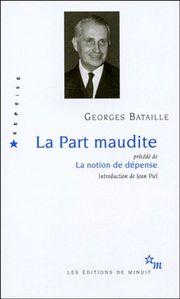 Georges Bataille, La Part maudite & L'Erotisme