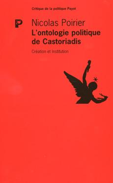 N. Poirier, L'ontologie politique de Castoriadis. Création et Institution