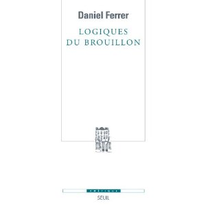 D. Ferrer, Logiques du brouillon. Modèles pour une critique génétique