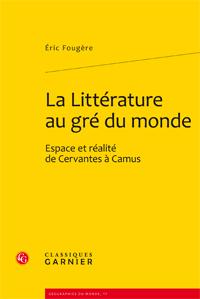 E. Fougère, La Littérature au gré du monde. Espace et réalité de Cervantès à Camus