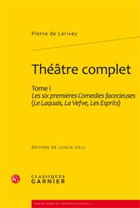 P. de Larivey, Théâtre complet. Tome I – Les six premieres Comedies facecieuses