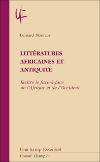B. Mouralis, Littératures africaines et Antiquité. Redire le face-à-face de l'Afrique et de l'Occident