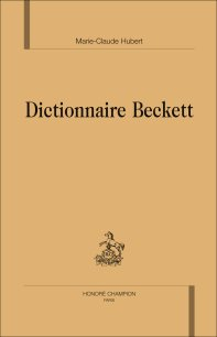 M.-C. Hubert (dir.), Dictionnaire Beckett