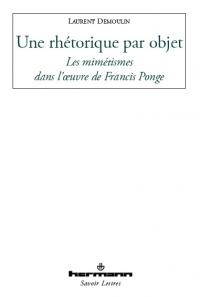 L. Demoulin, Une rhétorique par objet. Les mimétismes dans l'oeuvre de Francis Ponge