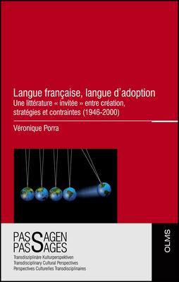 V. Porra, Langue française, langue d'adoption. Une littérature « invitée » entre création, stratégies et contraintes (1946-2000)