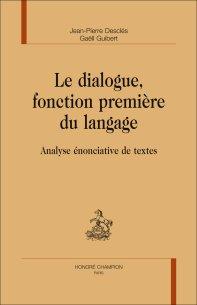 J.-P. Desclés & G. Guibert, Le Dialogue, fonction première du langage. Analyse énonciative de textes