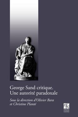 O. Bara & Chr. Planté (dir.), George Sand critique. Une autorité paradoxale