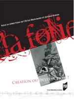 C. Brochard & E. Pinon (dir.), La Folie. Création ou destruction ?