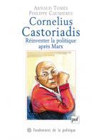A. Tomes, Ph. Caumières, Cornelius Castoriadis. Réinventer la politique après Marx