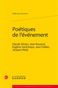 S. Parent, Poétiques de l'événement Claude Simon, Jean Rouaud, Engène Savitzkaya, Jean Follain, Jacques Réda
