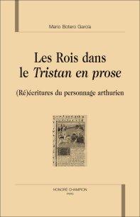 M. Botero García. Les Rois dans le Tristan en prose. (Ré)écritures du personnage arthurien