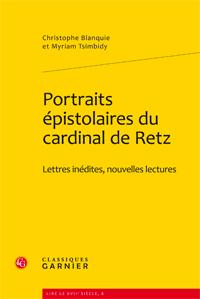Chr. Blanquie & M. Tsimbidy, Portraits épistolaires du Cardinal de Retz. Lettres inédites, nouvelles lectures