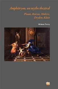 A. Ferry, Amphitryon, un mythe théâtral - Plaute, Rotrou, Molière, Dryden, Kleist