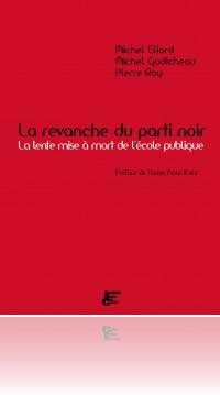 M. Eliard, M. Godicheau, P. Roy, <em>La revanche du parti noir, la lente mise à mort de l'école publique </em>