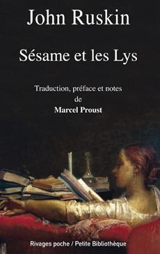 J. Ruskin, Sésame et les Lys (trad. M. Proust, rééd. Rivages)
