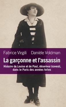 F. Virgili & D. Voldman, La garçonne et l'assassin. Histoire de Louise et de Paul, déserteur travesti, dans le Paris des années folles.