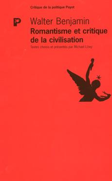 W. Benjamin, Romantisme et critique de la civilisation (rééd. Payot)