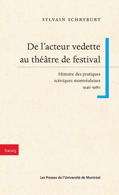 S. Schryburt, De l'acteur vedette au théâtre de festival. Histoire des pratiques scéniques montréalaises. 1940-1980