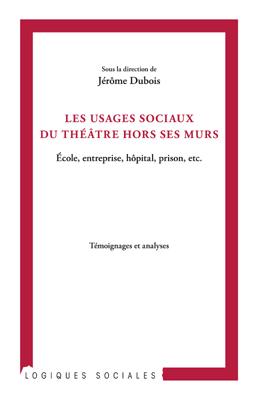 J. Dubois, Les Usages sociaux du théâtre hors ses murs : école, entreprise, hôpital, prison, etc.