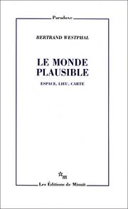 B. Westphal, Le Monde plausible. Espace, lieu, carte